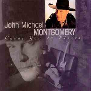John Michael Montgomery - Cover you in Kisses download free